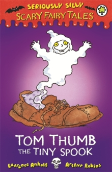 Seriously Silly: Scary Fairy Tales: Tom Thumb, the Tiny Spook, Paperback Book