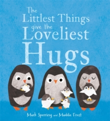 The Littlest Things Give the Loveliest Hugs, Paperback / softback Book