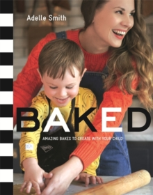BAKED : Amazing Bakes to Create With Your Child (BKD), Hardback Book