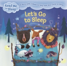 Read Me to Sleep: Let's Go to Sleep : A Story with Five Steps to Help Ease Your Child to Sleep, Paperback Book