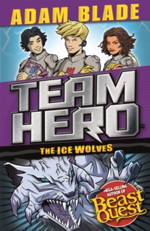Team Hero: The Ice Wolves : Series 3, Book 1 With Bonus Extra Content!, Paperback Book
