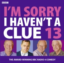 I'm Sorry I Haven't a Clue : Volume 13, CD-Audio Book