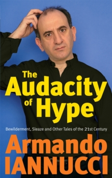 The Audacity of Hype : Bewilderment, Sleaze and Other Tales of the 21st Century, Paperback Book