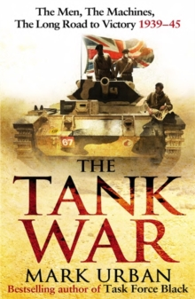The Tank War : The Men, the Machines and the Long Road to Victory, Hardback Book
