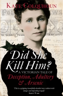Did She Kill Him? : A Victorian Tale of Deception, Adultery and Arsenic, Hardback Book