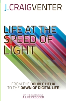 Life at the Speed of Light : from the Double Helix to the Dawn of Digital Life, Hardback Book
