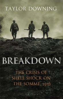 Breakdown : The Crisis of Shell Shock on the Somme, Hardback Book