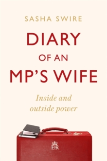 Diary of an MP's Wife : Inside and Outside Power: 'riotously candid' Sunday Times, Hardback Book