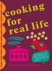 Cooking for Real Life : More Than 180 Recipes for Whatever Life Throws at You, Hardback Book