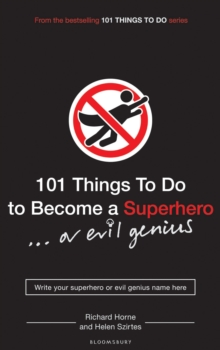 101 Things to Do to Become a Superhero (or Evil Genius), Paperback Book