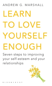Learn to Love Yourself Enough : Seven Steps to Improving Your Self-Esteem and Your Relationships, Paperback Book