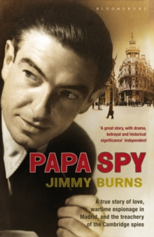 Papa Spy : A True Story of Love, Wartime Espionage in Madrid, and the Treachery of the Cambridge Spies, Paperback / softback Book