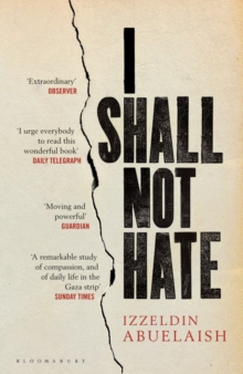 I Shall Not Hate : A Gaza Doctor's Journey on the Road to Peace and Human Dignity, Paperback Book