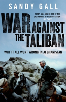 War Against the Taliban : Why it All Went Wrong in Afghanistan, Paperback Book