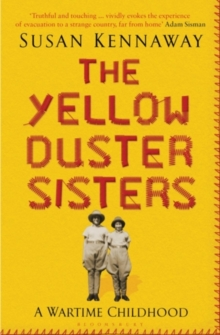 The Yellow Duster Sisters : A Wartime Childhood, Paperback / softback Book