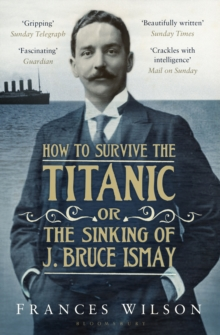 How to Survive the Titanic or the Sinking of J. Bruce Ismay, Paperback Book
