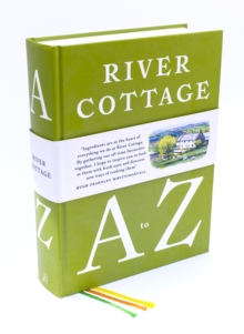 River Cottage A to Z : Our Favourite Ingredients, & How to Cook Them, Hardback Book