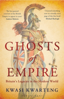 Ghosts of Empire : Britain's Legacies in the Modern World, Paperback Book
