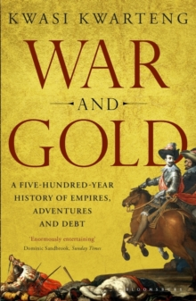 War and Gold : A Five-Hundred-Year History of Empires, Adventures and Debt, Paperback Book