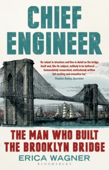 Chief Engineer : The Man Who Built the Brooklyn Bridge, Paperback Book