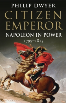 Citizen Emperor : Napoleon in Power 1799-1815, Paperback Book