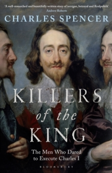 Killers of the King : The Men Who Dared to Execute Charles I, Hardback Book