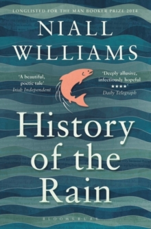 History of the Rain : Longlisted for the Man Booker Prize 2014, Paperback Book