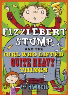 Fizzlebert Stump and the Girl Who Lifted Quite Heavy Things, Paperback Book