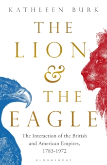 The Lion and the Eagle : The Interaction of the British and American Empires 1783-1972, Hardback Book