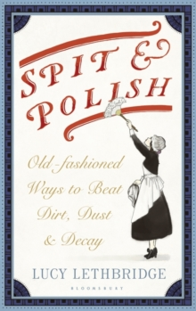 Spit and Polish : Old-Fashioned Ways to Banish Dirt, Dust and Decay, Hardback Book