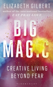 Big Magic : Creative Living Beyond Fear, Hardback Book
