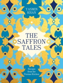 The Saffron Tales : Recipes from the Persian Kitchen, Hardback Book