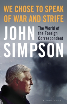 We Chose to Speak of War and Strife : The World of the Foreign Correspondent, Hardback Book