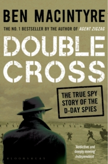 Double Cross : The True Story of the D-Day Spies, Paperback Book