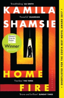 Home Fire : WINNER OF THE WOMEN'S PRIZE FOR FICTION 2018, Paperback Book