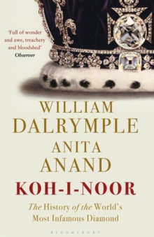 Koh-I-Noor : The History of the World's Most Infamous Diamond, Paperback / softback Book