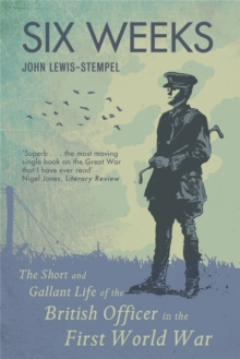 Six Weeks : The Short and Gallant Life of the British Officer in the First World War, Paperback Book