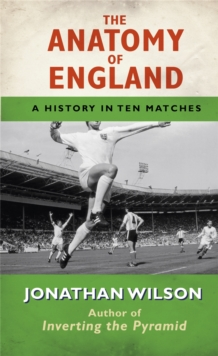 The Anatomy of England : A History in Ten Matches, Paperback Book