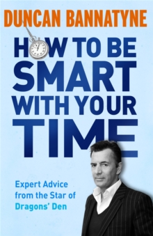 How To Be Smart With Your Time : Expert Advice from the Star of Dragons' Den, Paperback Book