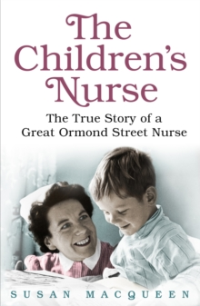 The Children's Nurse : The True Story of a Great Ormond Street Nurse, Paperback Book