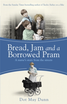 Bread, Jam and a Borrowed Pram : A Nurse's Story From the Streets, Paperback / softback Book