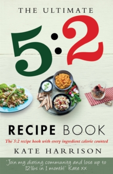 The Ultimate 5:2 Diet Recipe Book : Easy, Calorie Counted Fast Day Meals You'll Love, Paperback Book
