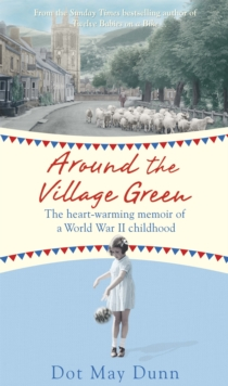 Around the Village Green : The Heart-Warming Memoir of a World War II Childhood