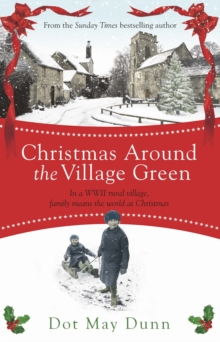 Christmas Around the Village Green : In a WWII 1940s rural village, family means the world at Christmastime