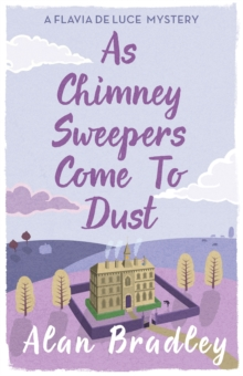 As Chimney Sweepers Come To Dust : A Flavia de Luce Mystery Book 7, Paperback Book