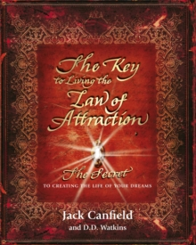 The Key to Living the Law of Attraction : The Secret to Creating the Life of Your Dreams, Paperback Book