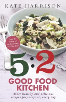 The 5:2 Good Food Kitchen : More Healthy and Delicious Recipes for Everyone, Everyday, Paperback Book