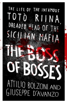 The Boss of Bosses : The Life of the Infamous Toto Riina Dreaded Head of the Sicilian Mafia, Paperback Book