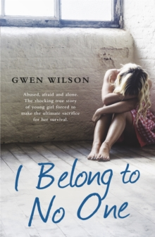 I Belong to No One : Abused, afraid and alone. A young girl forced to make the ultimate sacrifice for her survival., Paperback Book