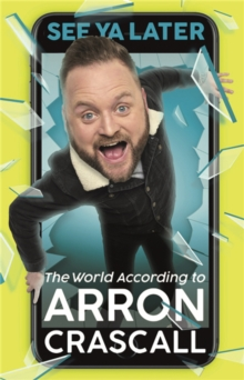 See Ya Later : The World According to Arron Crascall, Paperback / softback Book
